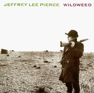 Jeffrey Lee Pierce - Wildweed