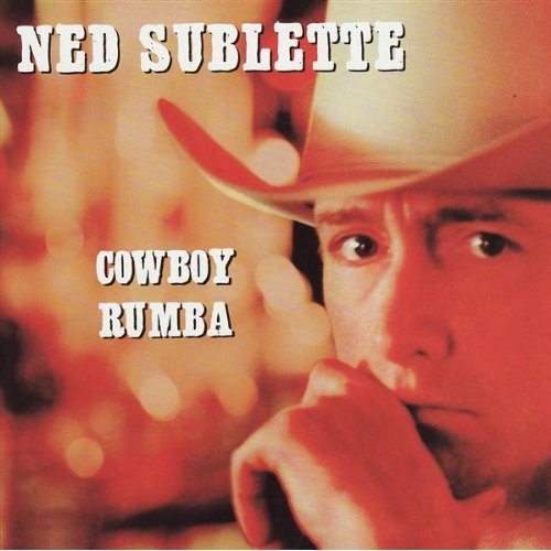 Ned Sublette - Cowboy Rumba