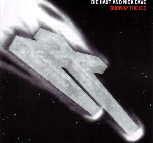 Die Haut And Nick Cave - Burnin The Ice