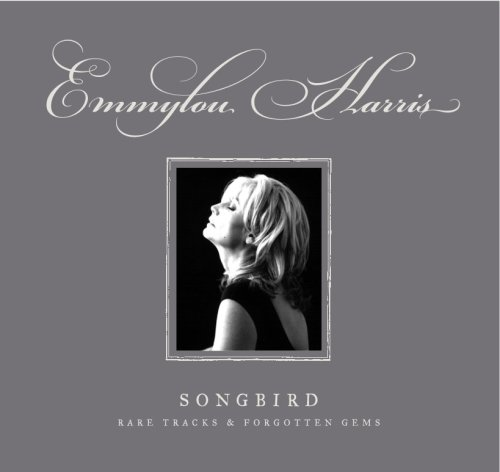 Emmylou Harris Songbird: Rare Tracks And Forgotten Gems