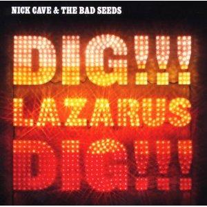Nick Cave & The Bad Seeds - Dig!!! Lazarus Dig!!!