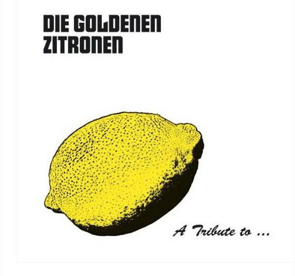 A Tribute To... Die Goldenen Zitronen