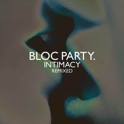 Bloc Party Intimacy Remixed