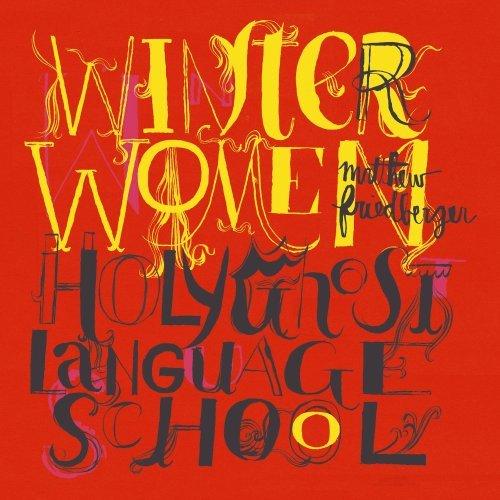 Matthew Friedberger - Winter Women / Holy Ghost Language School