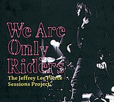 The Jeffrey Lee Pierce Sessions Project - We Are Only Riders