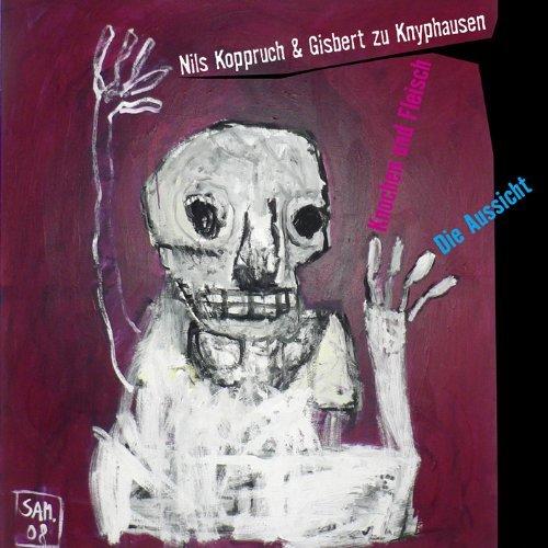 Nils Koppruch & Gisbert zu Knyphausen - Die Aussicht/Knochen und Fleisch