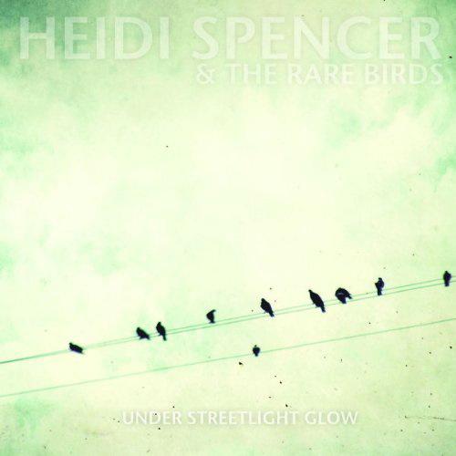 Heidi Spencer And The Rare Birds - Under Streetlight Glow