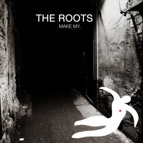 The Roots - Make My