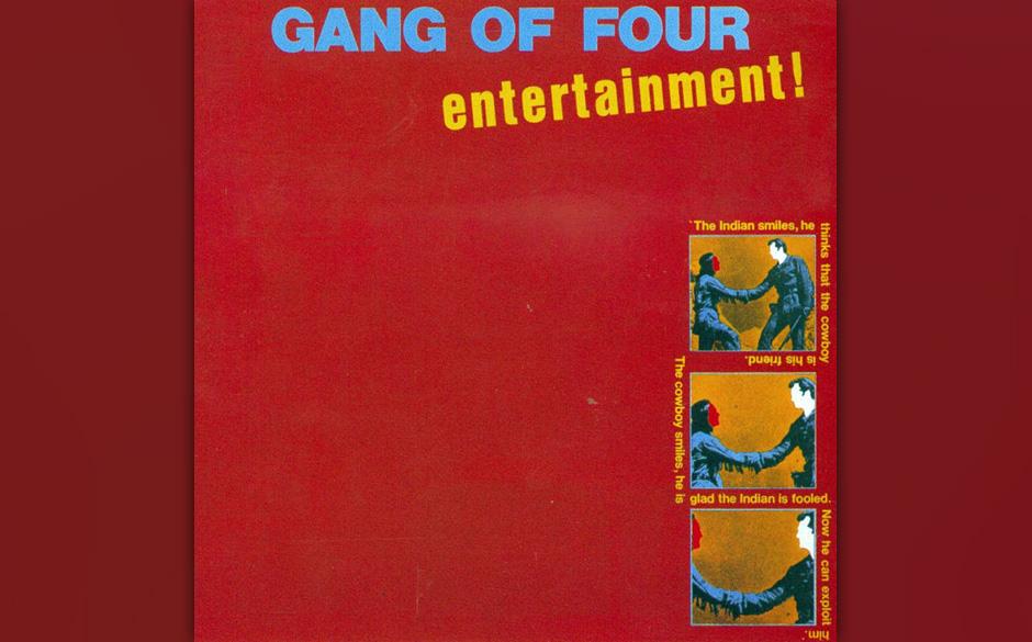 Gang Of Four – 'Entertainment!' (1979). Der kühle No-Funk  der Rhythmusgruppe, die zackigen Gitarren, die rüden Seitenhie
