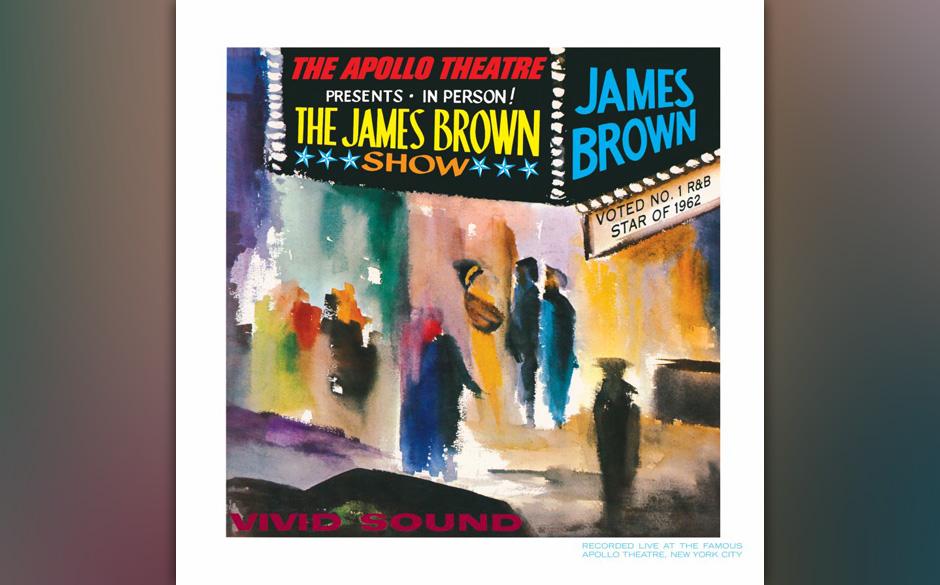 James Brown – 'Live At The Apollo' (1963). Ein Erdrutschalbum, gleich in mehrfacher Hinsicht. Brown drückte es auf eigene