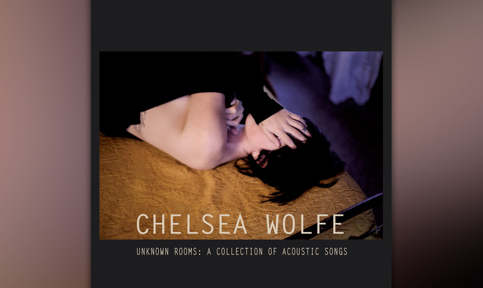 Chelsea Wolfe: Unknown Rooms: A Collection Of Acoustic Songs