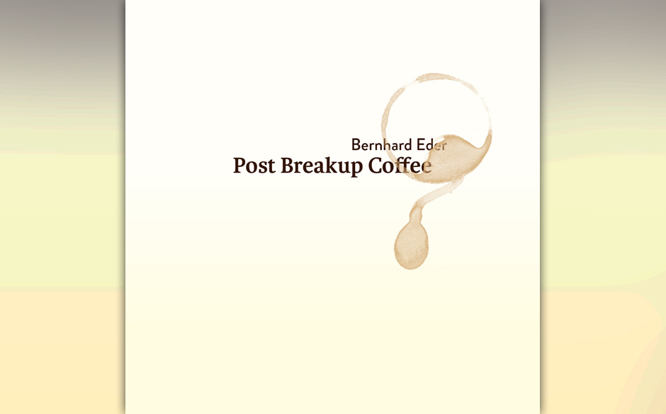 Bernhard Eder: Post Breakup Coffee (9.11.)