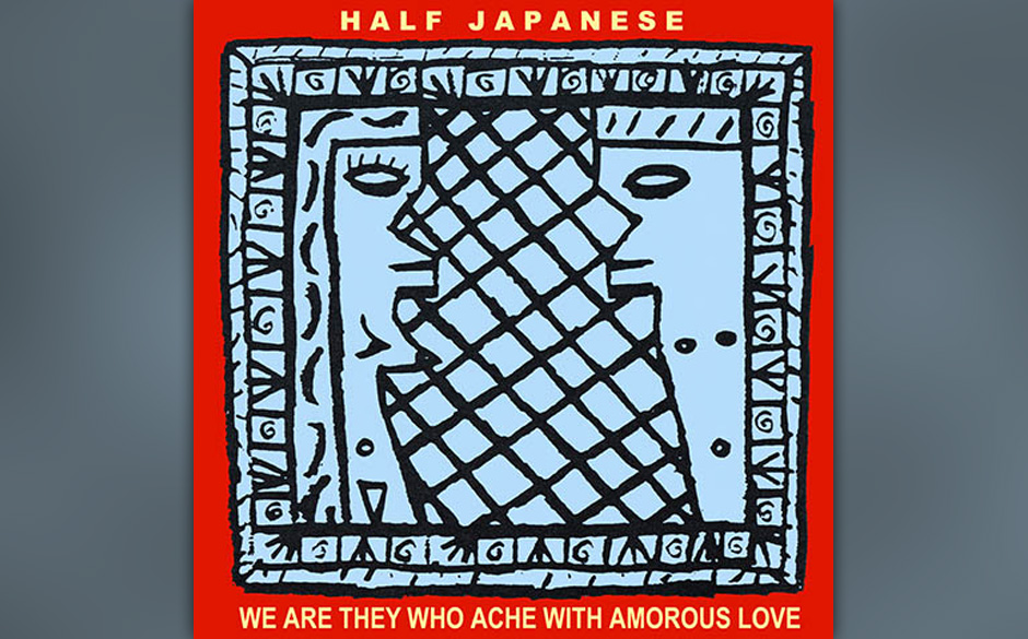 38. Half Japanese - We Are They Who Ache with Amorous Love