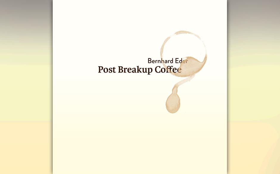 Bernhard Eder: Post Breakup Coffee (9.11.)