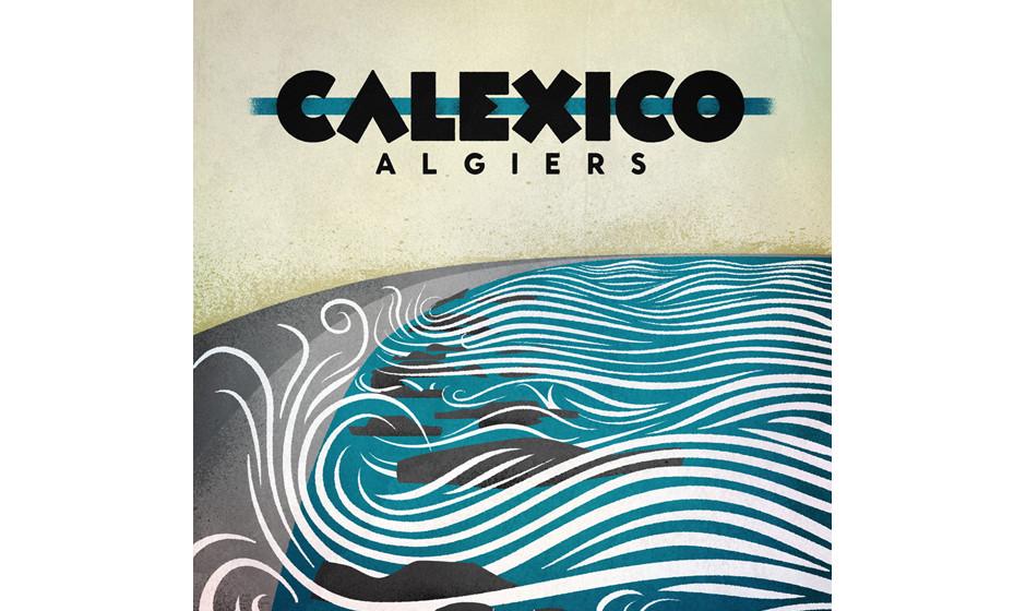 Calexico –Algiers: Jenseits von Arizona: Calexico erfinden sich in New Orleans neu und spielen so genügsamen wie großar