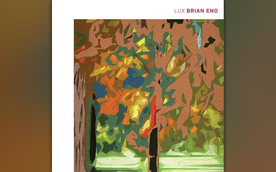 Brian Eno - Lux: Schöne Welten und die Stille, von der du schon immer geträumt hast: Der Ambient-Miterfinder und -Namensgeb