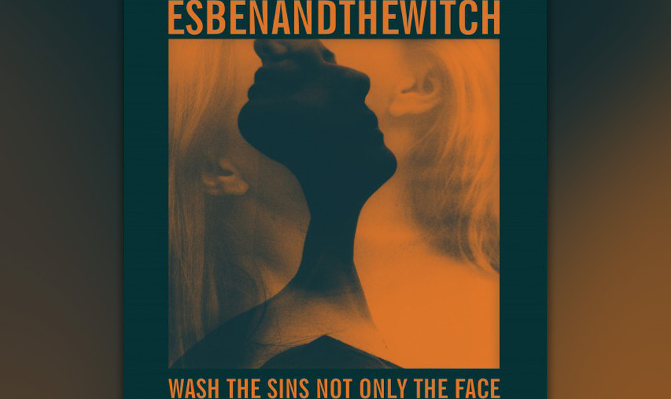Esben And The Witch 'Wash the Sins Not Only the Face' VÖ: 18.1.
