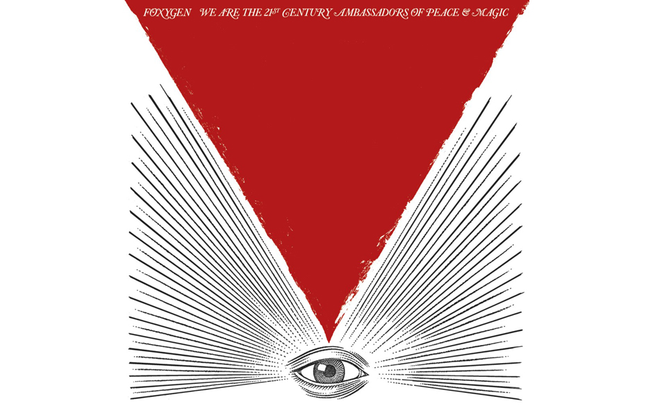 Foxygen – We Are The 21st Century Ambassadors Of Peace And Magic.