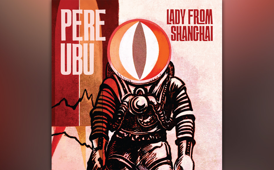 Pere Ubu 'Lady From Shanghai' VÖ: 11.1.