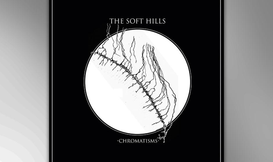 The Soft Hills 'Chromatisms' VÖ: 8.2.