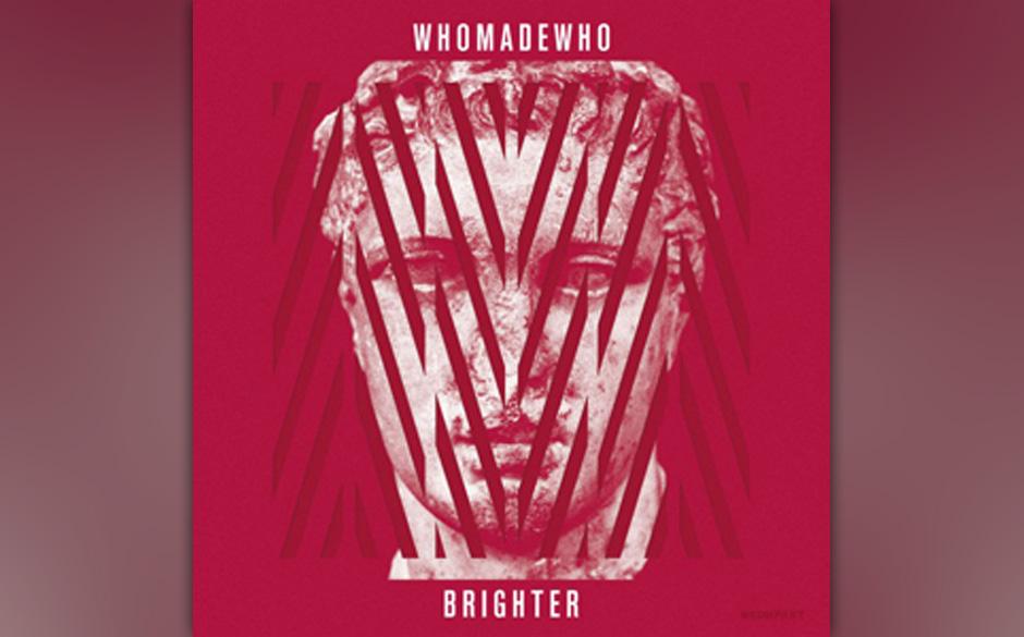 Platz 47: WhoMadeWho - Brighter (499 Stimmen)
