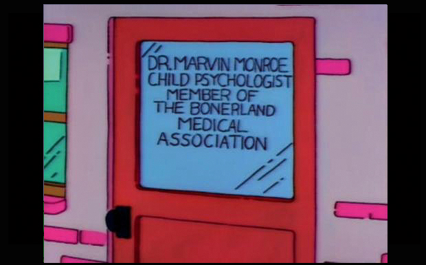 'Dr. Marvin Monroe - Child Psychologist / Member Of The Bonerland Medical Association'