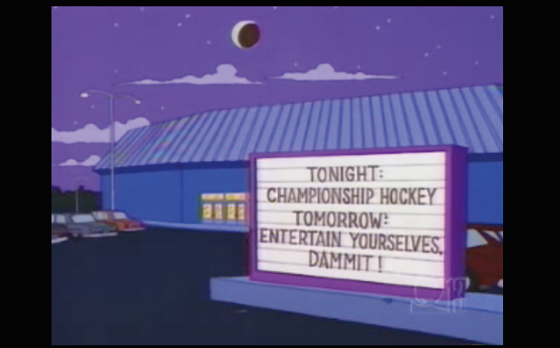 'Tonight: Championship Hockey. Tomorrow: Entertain Yourselves, Dammit!'