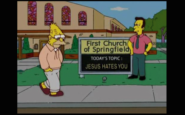'First Church Of Springfield. Today's topic: Jesus hates you'