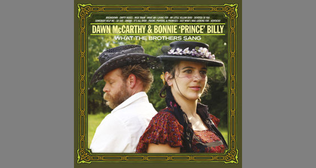 """Dawn McCarthy And Bonnie """"Prince"""" Billy - WHAT THE BROTHERS SANG"""