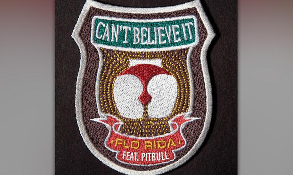 "Platz 20: Flo Rida feat Pitbull – ""Can't Believe It"""