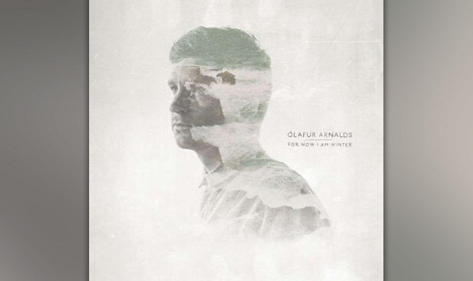 13. Olafur Arnalds – FOR NOW I AM WINTER
