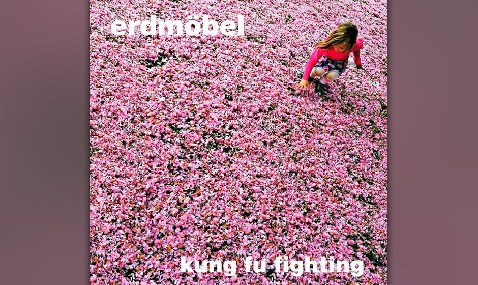 8. Erdmöbel – KUNG FU FIGHTING