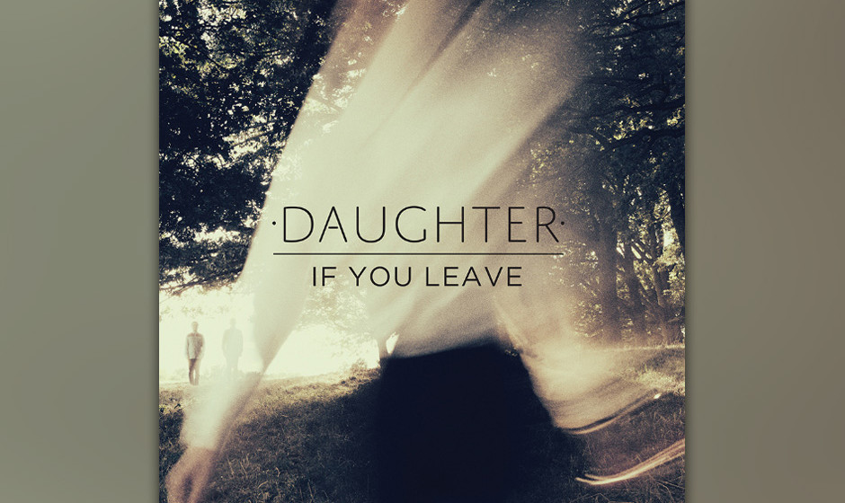 17. Daughter - IF YOU LEAVE