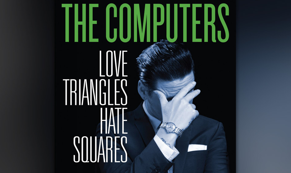 8. The Computers – LOVE TRIANGLES, HATE SQUARES