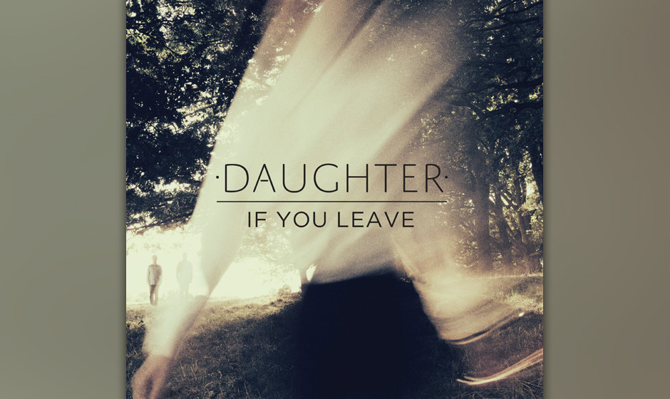 79. Daughter - IF YOU LEAVE