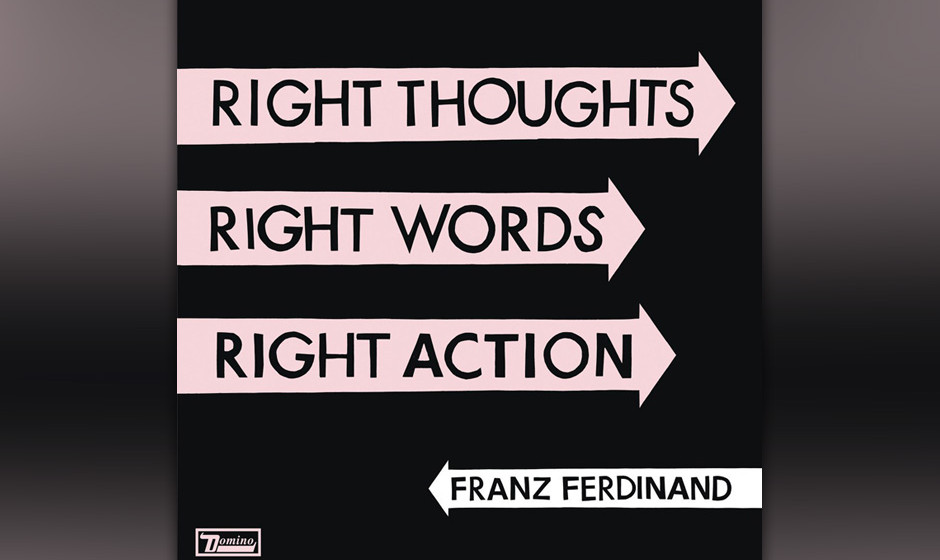 33. Franz Ferdinand - RIGHT THOUGHTS, RIGHT WORDS, RIGHT ACTION