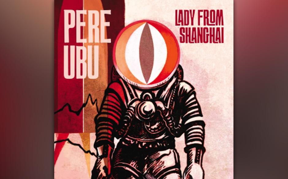 20. Pere Ubu - LADY FROM SHANGHAI