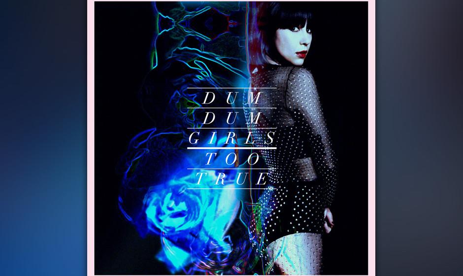 Die Dum Dum Girls veröffentlichen ihr neues Album TOO TRUE.