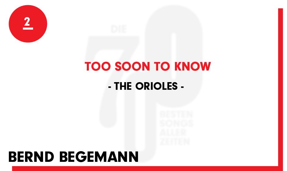 2. The Orioles - 'Too Soon To Know'  'Wer jemals Greil Marcus gelesen hat weiß, dass dies der Beginn der modernen Popmusik i