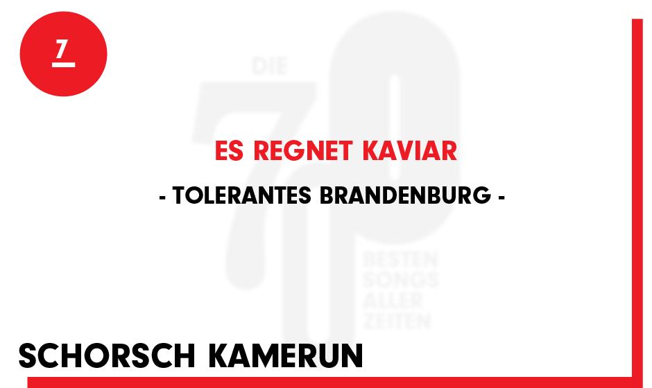 7. Tolerantes Brandenburg - 'Es Regnet Kaviar'