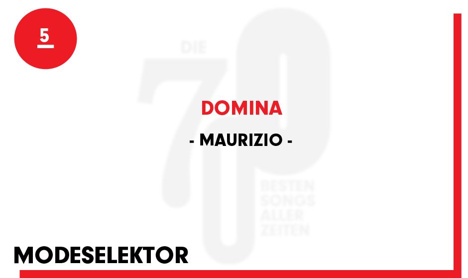 5. Maurizio - 'Domina'