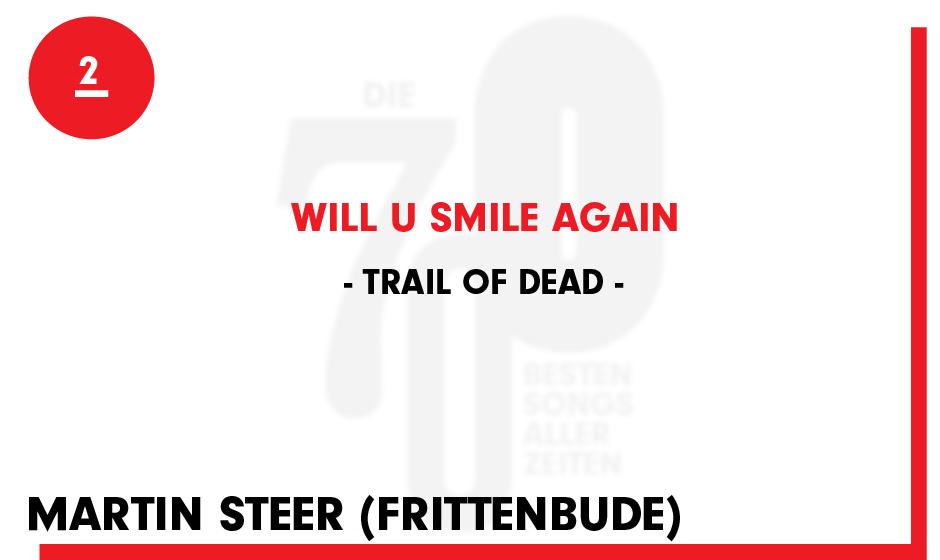 2. Trail Of Dead - 'Will U Smile Again'