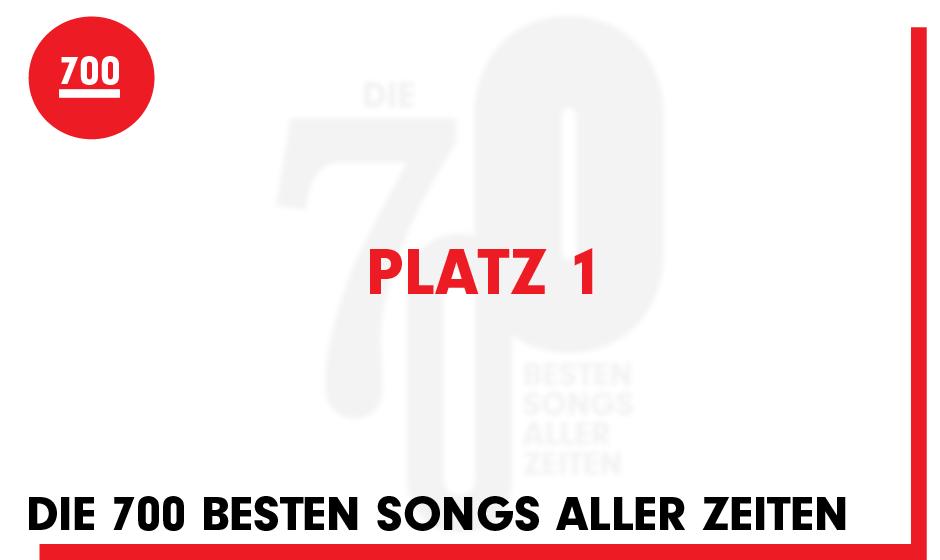 Seht hier den Platz 1 unserer '700 besten Songs aller Zeiten'