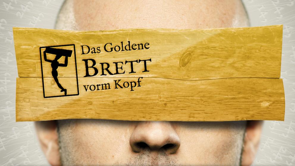 .. und jetzt trägt er offiziell ein 'Goldenes Brett' vorm Kopf.