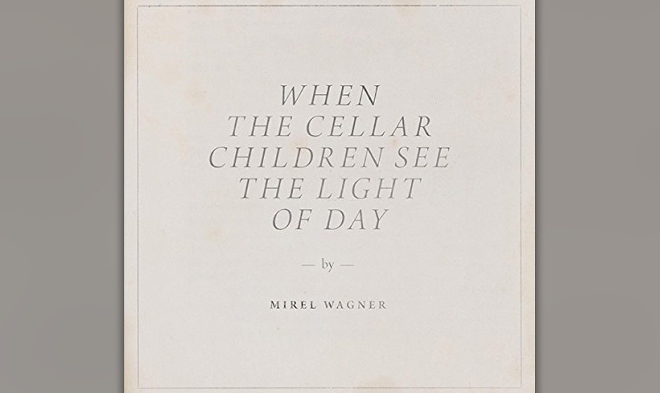 75.Mirel Wagner - When The Cellar Children See The Light Of Day (VÖ: 15.08.2014)  Das zweite Album der Blues-Folk-Pop-Finnin