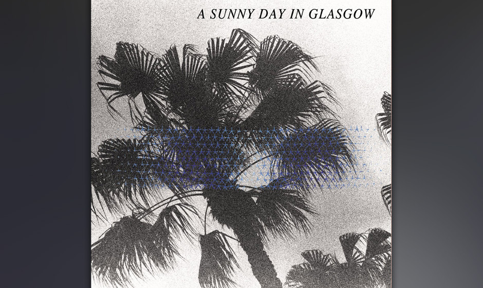 5. A Sunny Day In Glasgow - SEA WGEN ABSENT