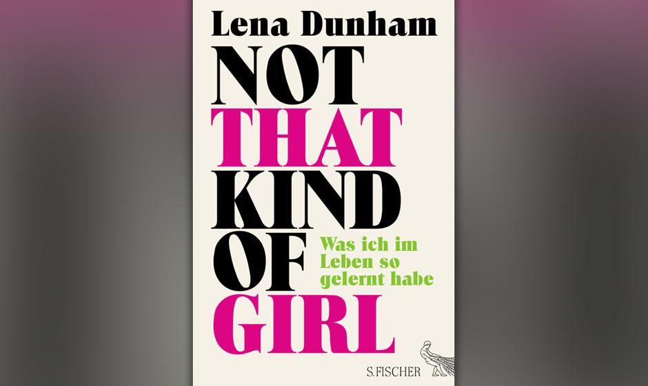 Platz 6: Lena Dunham - 'Not That Kind Of Girl - Was ich im Leben so gelernt habe'