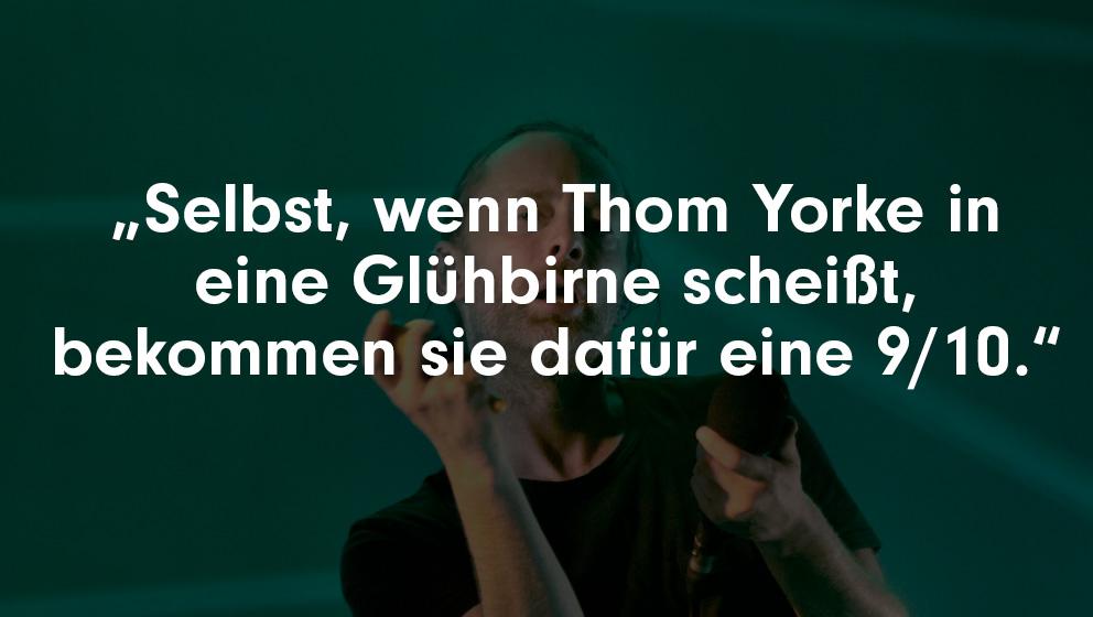 Linus Volkmann hat von Radiohead eine ähnlich hohe Meinung wie Noel Gallagher, der obigen Spruch einst brachte. Doof nur, dass Volkmann auch Oasis geringschätzt. Coming soon.