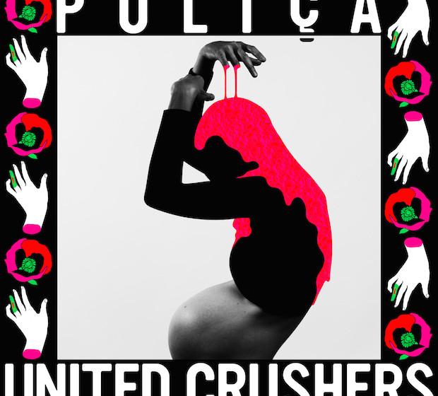 Polica - UNITED CRUSHERS (VÖ: 4.3.)