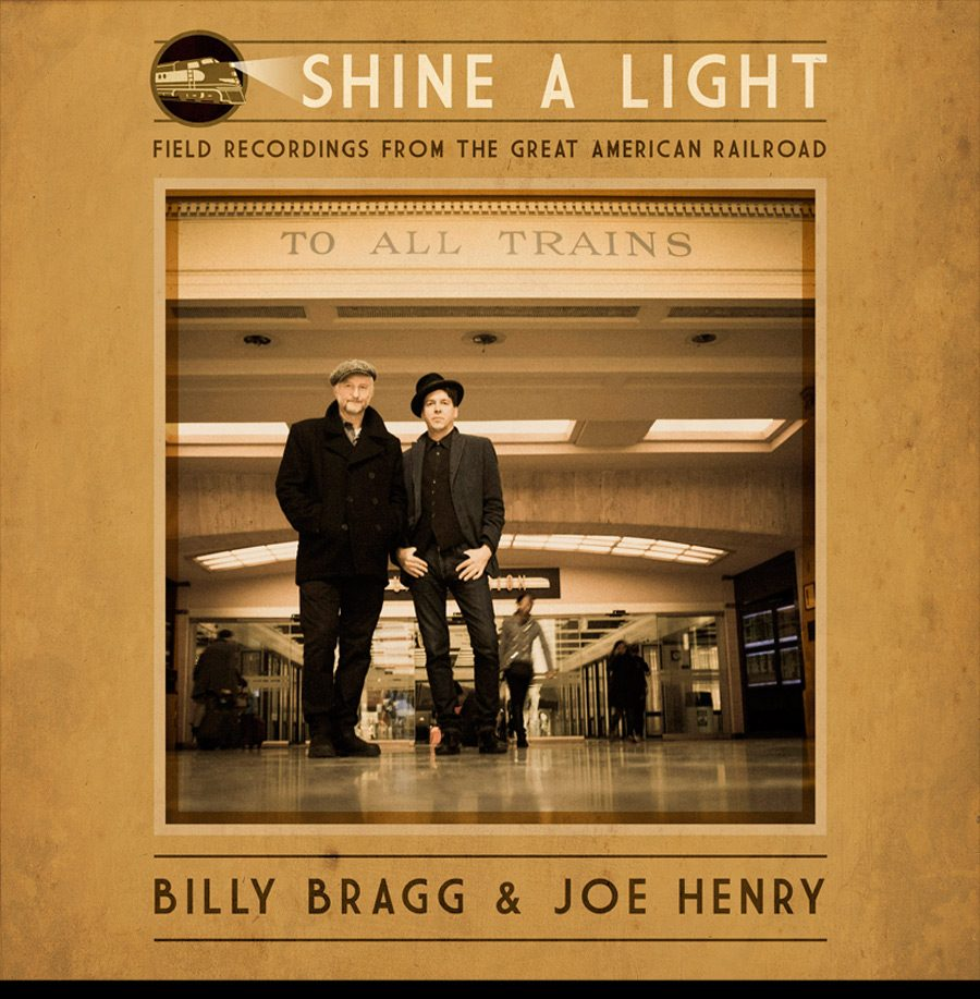 Billy Bragg & Joe Henry - SHINE A LIGHT – FIELD RECORDINGS FROM THE GREAT AMERICAN RAILROAD, VÖ: 23.09.2016
